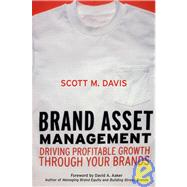 Brand Asset Management : Driving Profitable Growth Through Your Brands by Davis, Scott M., 9780787963941