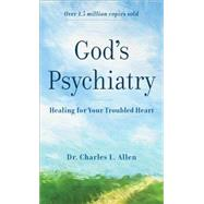 God's Psychiatry: Healing for Your Troubled Heart by Allen, Charles L., 9780800723941