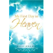 My First Day in Heaven by Brown, Rita, 9780891123941