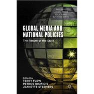 Global Media and National Policies The Return of the State by Flew, Terry; Iosifidis, Petros; Steemers, Jeanette, 9781137493941