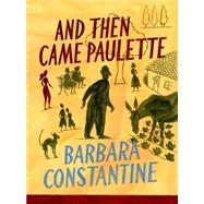 And Then Came Paulette by Constantine, Barbara, 9781623653941