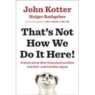 That's Not How We Do It Here! by Kotter, John; Rathgeber, Holger, 9780399563942