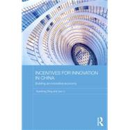 Incentives for Innovation in China: Building an Innovative Economy by Ding; Xuedong, 9780415603942