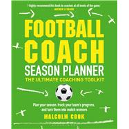 Football Coach Season Planner The Ultimate Coaching Toolkit by Cook, Malcolm, 9781472933942