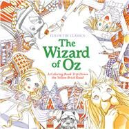 Color the Classics: The Wizard of Oz A Coloring Book Trip Down the Yellow-Brick Road by Lee, Jae-eun, 9781626923942