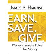 Earn. Save. Give.: Wesley's Simple Rules for Money by Harnish, James A., 9781630883942