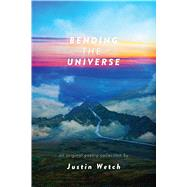 Bending the Universe by Wetch, Justin, 9781449493943