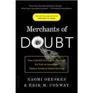 Merchants of Doubt How a Handful of Scientists Obscured the Truth on Issues from Tobacco Smoke to Global Warming by Oreskes, Naomi; Conway, Erik M., 9781608193943