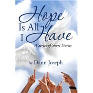 Hope Is All I Have by Joseph, Dann, 9781503523944