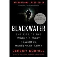 Blackwater: The Rise of the World's Most Powerful Mercenary Army by Scahill, Jeremy, 9781568583945