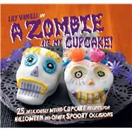 A Zombie Ate My Cupcake! by Vanilli, Lily, 9781782493945