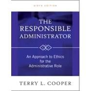 The Responsible Administrator An Approach to Ethics for the Administrative Role by Cooper, Terry L., 9780470873946