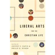 Liberal Arts for the Christian Life by Davis, Jeffry C.; Ryken, Philip Graham, 9781433523946