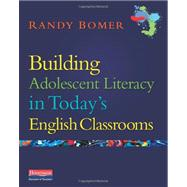 Building Adolescent Literacy in Today's English Classrooms by Bomer, Randy, 9780325013947
