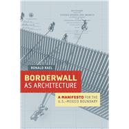 Borderwall As Architecture by Rael, Ronald; Cruz, Teddy, 9780520283947