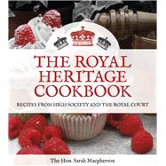 The Royal Heritage Cookbook by Macpherson, Sarah, 9780750963947