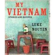 My Vietnam Stories And Recipes by Nguyen, Luke, 9780762773947