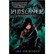 Kinslayer The Lotus War Book Two by Kristoff, Jay, 9781250053947