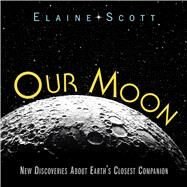 Our Moon by Scott, Elaine, 9780547483948