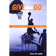 Give and Go : Basketball As a Cultural Practice by McLaughlin, Thomas, 9780791473948