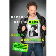 Revenge of the Nerd Or . . . The Singular Adventures of the Man Who Would Be Booger by Armstrong, Curtis Johnathan, 9781250113948