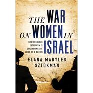 The War on Women in Israel: A Story of Religious Radicalism and the Women Fighting for Freedom by Sztokman, Elana Maryles, 9781402293948