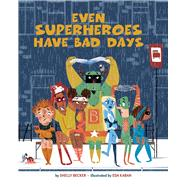 Even Superheroes Have Bad Days by Becker, Shelly; Kaban, Eda, 9781454913948