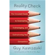 Reality Check : The Irreverent Guide to Outsmarting, Outmanaging, and Outmarketing Your Competition by Kawasaki, Guy, 9781591843948