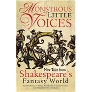 Monstrous Little Voices New Tales Shakespeare's Fantasy World by Tchaikovsky, Adrian; Newman, Emma; Barnes, Jonathan; Meadows, Foz; Heartfield, Kate, 9781781083949