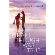 What I Thought Was True by Fitzpatrick, Huntley, 9780142423950