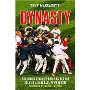 Dynasty The Inside Story of How the Red Sox Became a Baseball Powerhouse by Massarotti, Tony; Varitek, Jason, 9780312563950
