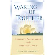 Waking up Together : Intimate Partnership on the Spiritual Path by Ellen Birx and Charles Birx, 9780861713950