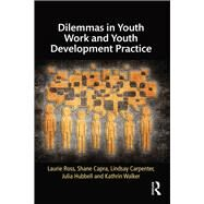 Dilemmas in Youth Work and Youth Development Practice by Ross; Laurie, 9781138843950