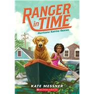 Hurricane Katrina Rescue (Ranger in Time #8) by Messner, Kate; McMorris, Kelley, 9781338133950
