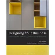 Designing Your Business Professional Practices for Interior Designers by Kendall, Gordon T.; Painchaud, Heidi, 9781501313950