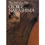 The Soul of a Tree A Master Woodworkers Reflections by Nakashima, George, 9781568363950