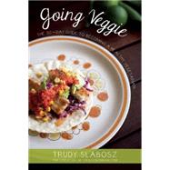 Going Veggie The Simple 30-Day Guide to Becoming a Healthy Vegetarian by Slabosz, Trudy, 9781612433950