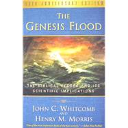 The Genesis Flood: The Biblical Record and It's Scientific Implications by Whitcomb, John C.; Morris, Henry M., 9781596383951