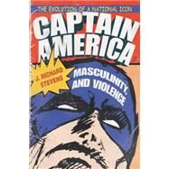 Captain America, Masculinity, and Violence by Stevens, J. Richard, 9780815633952