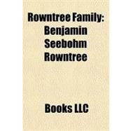 Rowntree Family : Benjamin Seebohm Rowntree by , 9781156263952