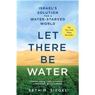 Let There Be Water Israel's Solution for a Water-Starved World by Siegel, Seth M., 9781250073952
