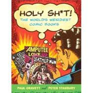 Holy Sh*t! : The World's Weirdest Comic Books by Gravett, Paul; Stanbury, Peter, 9780312533953