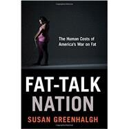 Fat-Talk Nation by Greenhalgh, Susan, 9780801453953