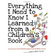 Everything I Need to Know I Learned from a Children's Book by Silvey, Anita, 9781596433953