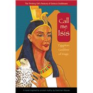 Call Me Isis Egyptian Goddess of Magic by Maurer, Gretchen, 9781937463953