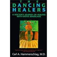 The Dancing Healers by Hammerschlag, Carl A., 9780062503954