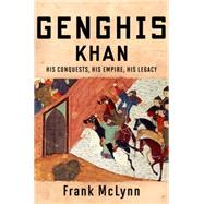 Genghis Khan: His Conquests, His Empire, His Legacy by McLynn, Frank, 9780306823954