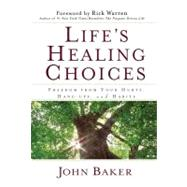 Life's Healing Choices : Freedom from Your Hurts, Hang-Ups, and Habits by Baker, John; Warren, Rick, 9781416543954