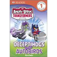 DK Readers L1: Angry Birds Transformers: Deceptihogs versus Autobirds by Amos, Ruth, 9781465433954