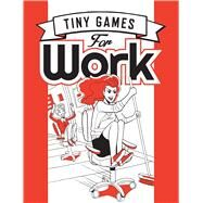 Tiny Games for Work by Hide&seek; Ganucheau, Paulina, 9781472813954